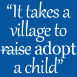 It Takes a Village to Adopt a Child